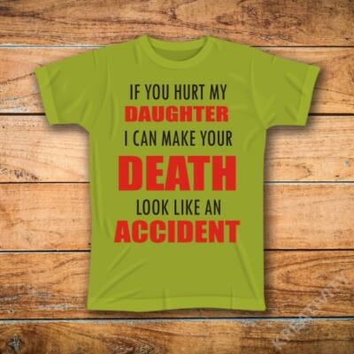 If you hurt my daughter i can make your death look like an accident feliratos póló