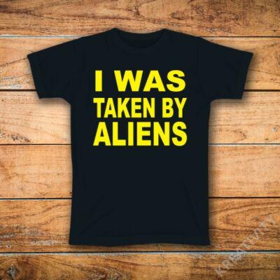 I was taken by Aliens feliratos póló
