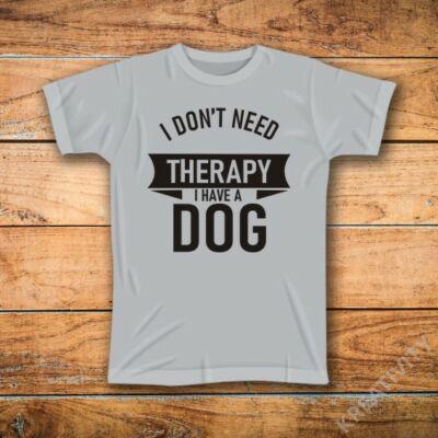 Dont need therapy have a _ _ _ _ feliratos póló